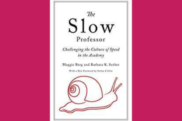 The Slow Professor* by Maggie Berg and Barbara Seeber